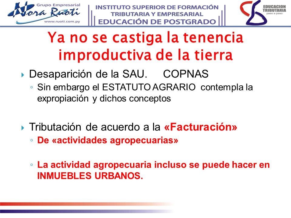 Desaparición de la SAU.COPNAS Sin embargo el ESTATUTO AGRARIO contempla la expropiación y dichos conceptos Tributación de acuerdo a la «Facturación» D