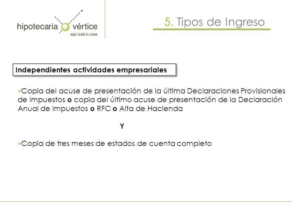 Independientes actividades empresariales 5. Tipos de Ingreso Copia del acuse de presentación de la última Declaraciones Provisionales de Impuestos o c