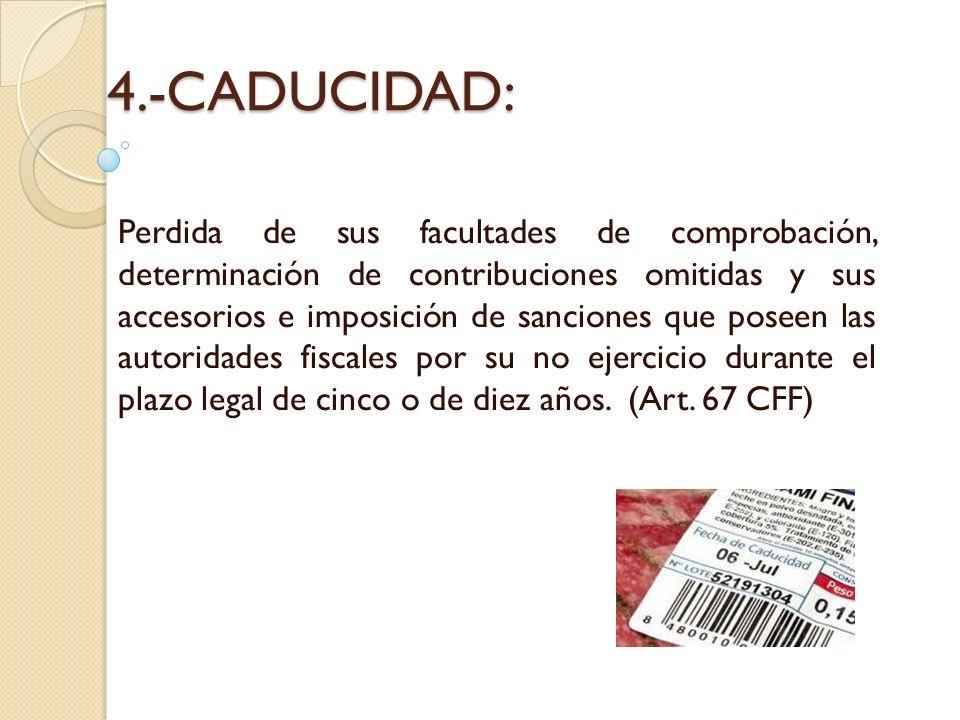 4.-CADUCIDAD: Perdida de sus facultades de comprobación, determinación de contribuciones omitidas y sus accesorios e imposición de sanciones que posee