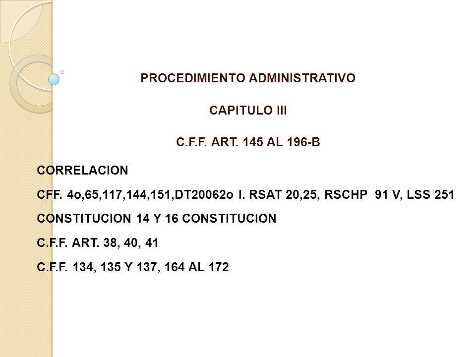 PROCEDIMIENTO ADMINISTRATIVO CAPITULO III C.F.F. ART. 145 AL 196-B CORRELACION CFF. 4o,65,117,144,151,DT20062o I. RSAT 20,25, RSCHP 91 V, LSS 251 CONS
