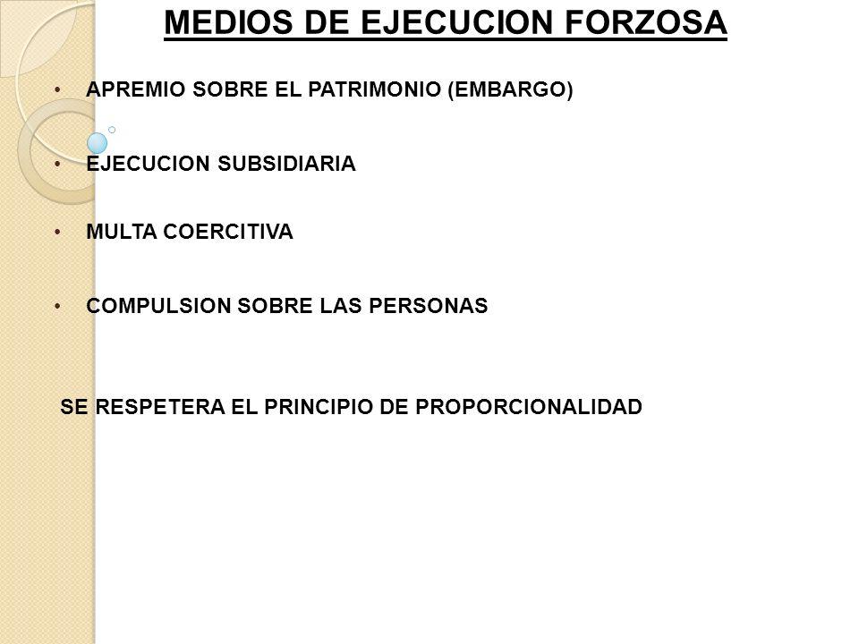 MEDIOS DE EJECUCION FORZOSA APREMIO SOBRE EL PATRIMONIO (EMBARGO) EJECUCION SUBSIDIARIA MULTA COERCITIVA COMPULSION SOBRE LAS PERSONAS SE RESPETERA EL