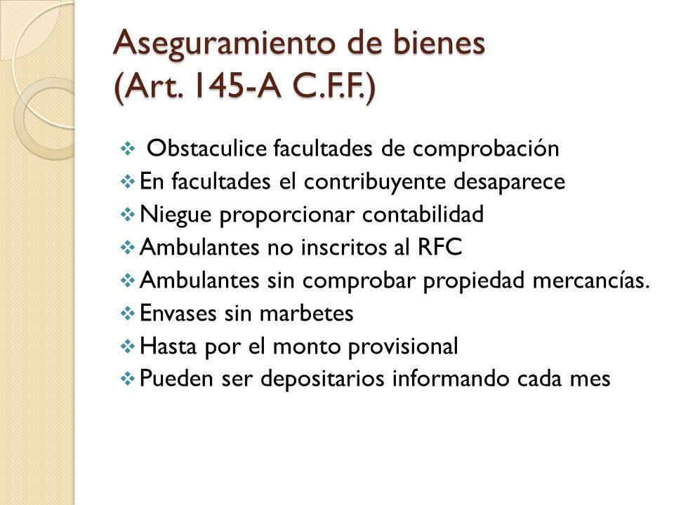 Aseguramiento de bienes (Art. 145-A C.F.F.) Obstaculice facultades de comprobación En facultades el contribuyente desaparece Niegue proporcionar conta