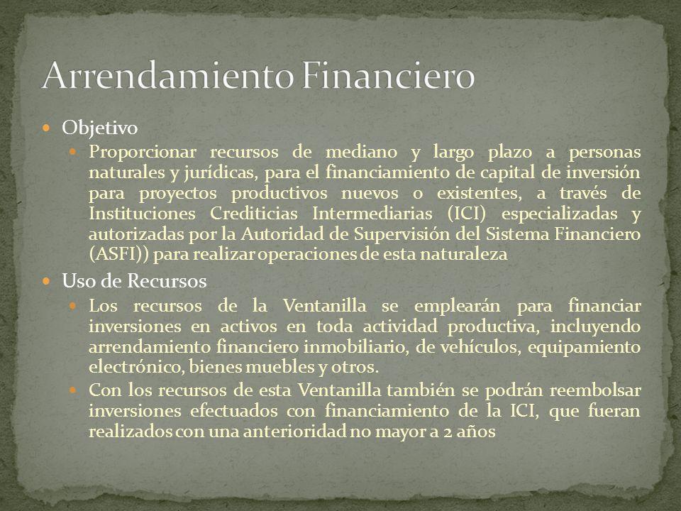 Objetivo Proporcionar recursos de mediano y largo plazo a personas naturales y jurídicas, para el financiamiento de capital de inversión para proyecto