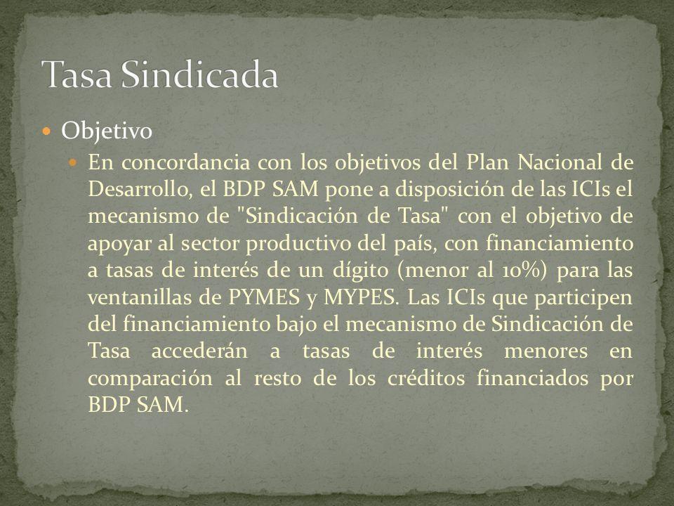 Objetivo En concordancia con los objetivos del Plan Nacional de Desarrollo, el BDP SAM pone a disposición de las ICIs el mecanismo de