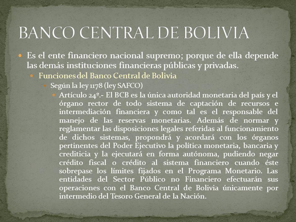 Es el ente financiero nacional supremo; porque de ella depende las demás instituciones financieras públicas y privadas. Funciones del Banco Central de