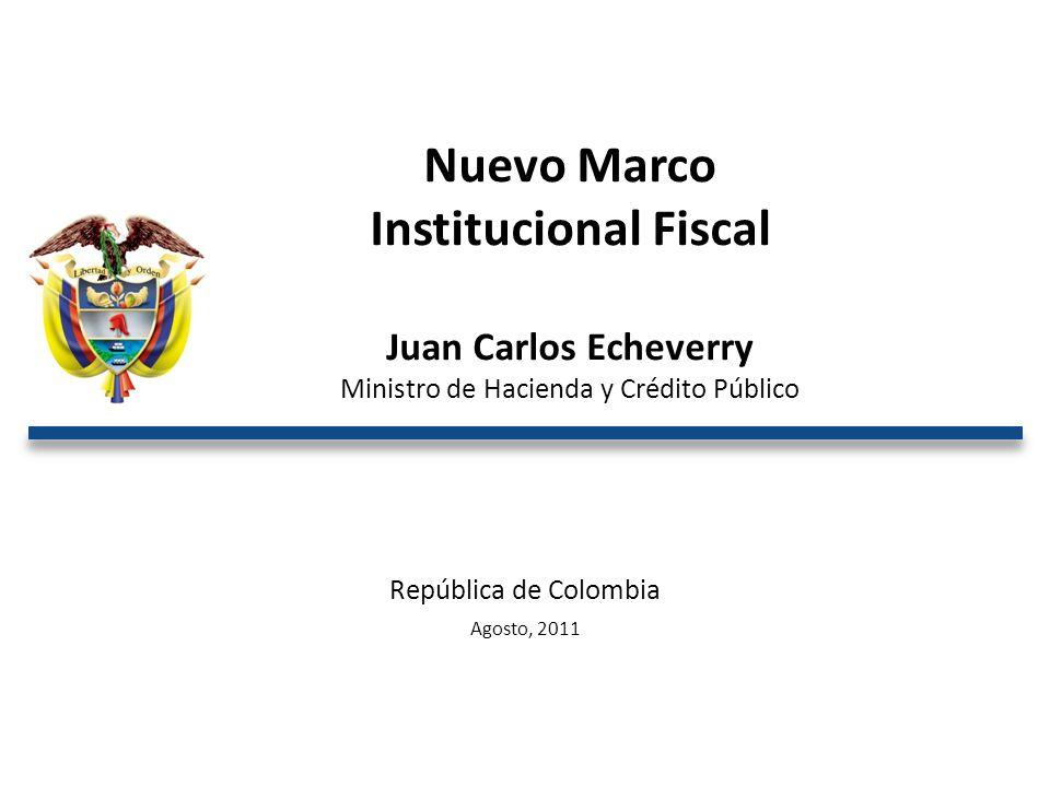 República de Colombia Agosto, 2011 Nuevo Marco Institucional Fiscal Juan Carlos Echeverry Ministro de Hacienda y Crédito Público