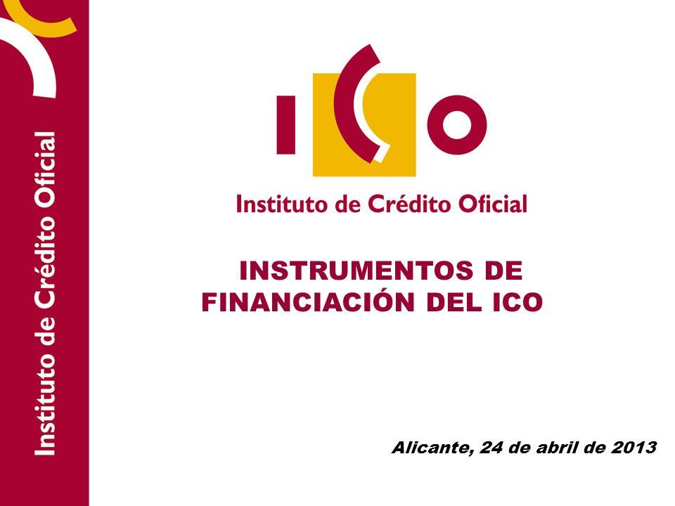 INSTRUMENTOS DE FINANCIACIÓN DEL ICO Alicante, 24 de abril de 2013