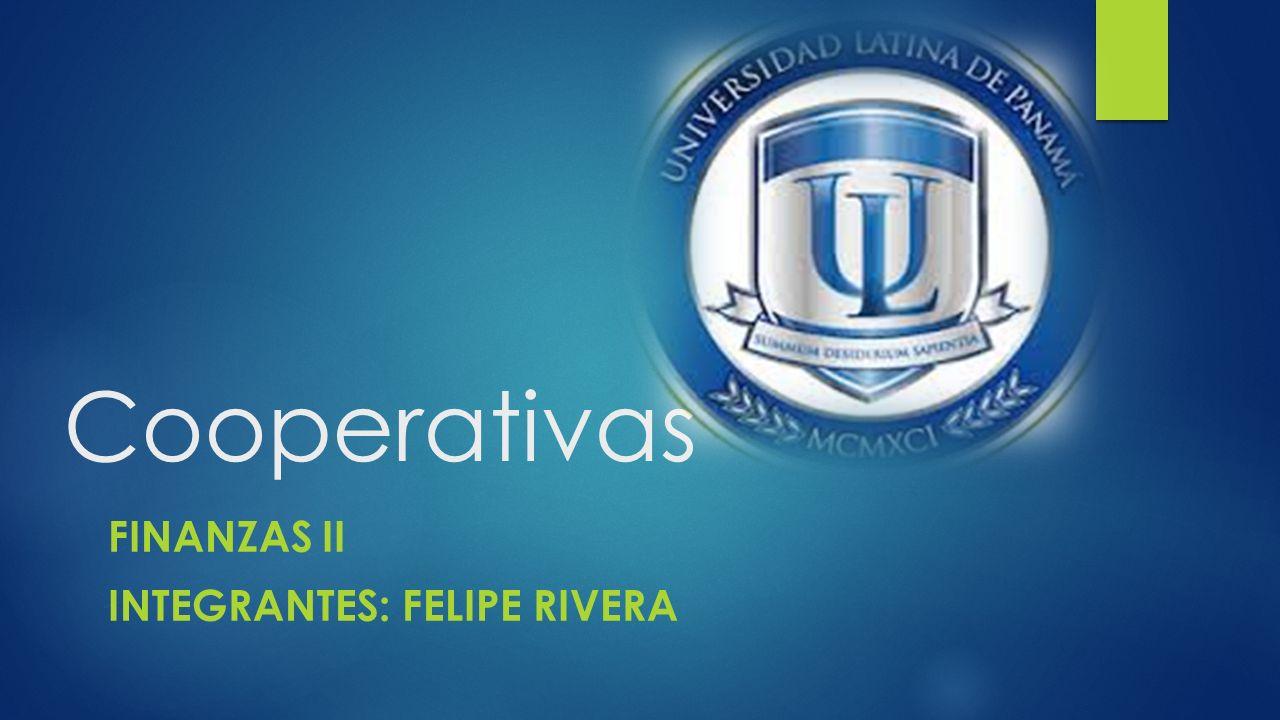 Cooperativas FINANZAS II INTEGRANTES: FELIPE RIVERA