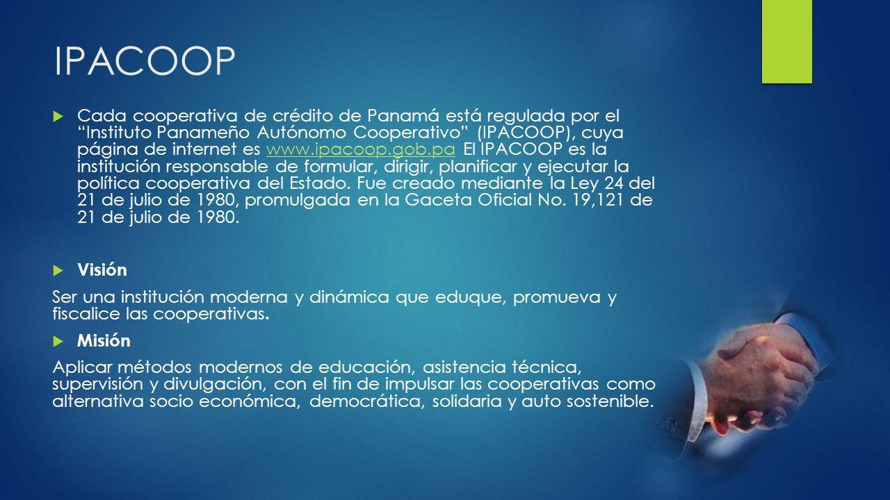 IPACOOP Cada cooperativa de crédito de Panamá está regulada por elInstituto Panameño Autónomo Cooperativo (IPACOOP), cuya página de internet es www.ip