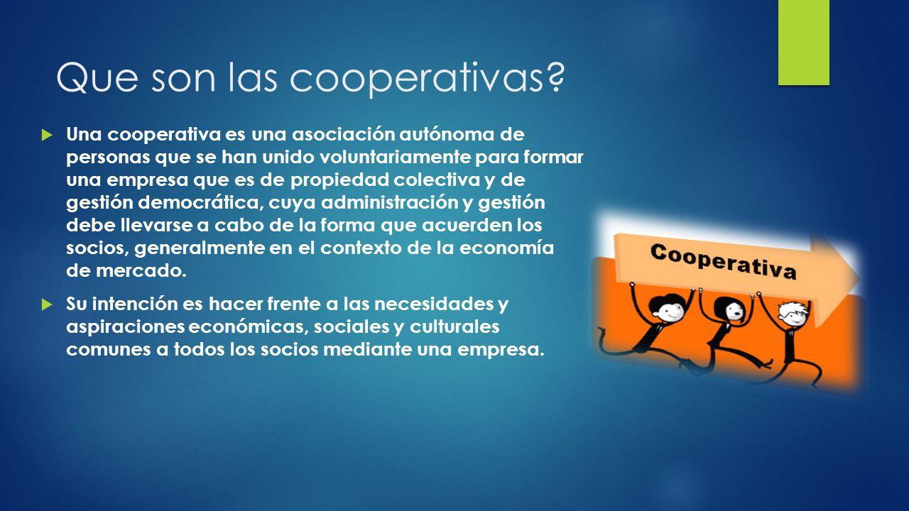 Que son las cooperativas? Una cooperativa es una asociación autónoma de personas que se han unido voluntariamente para formar una empresa que es de pr