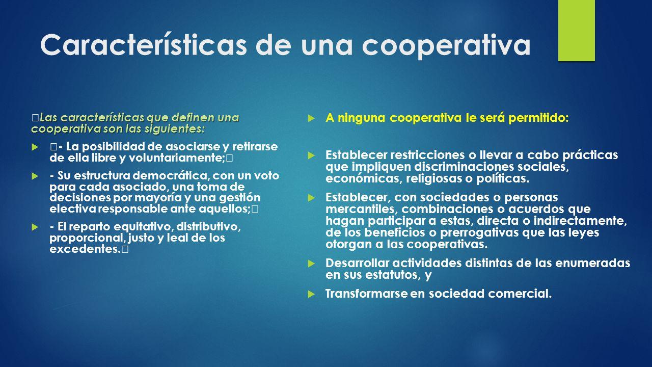 Características de una cooperativa Las características que definen una cooperativa son las siguientes: - La posibilidad de asociarse y retirarse de el