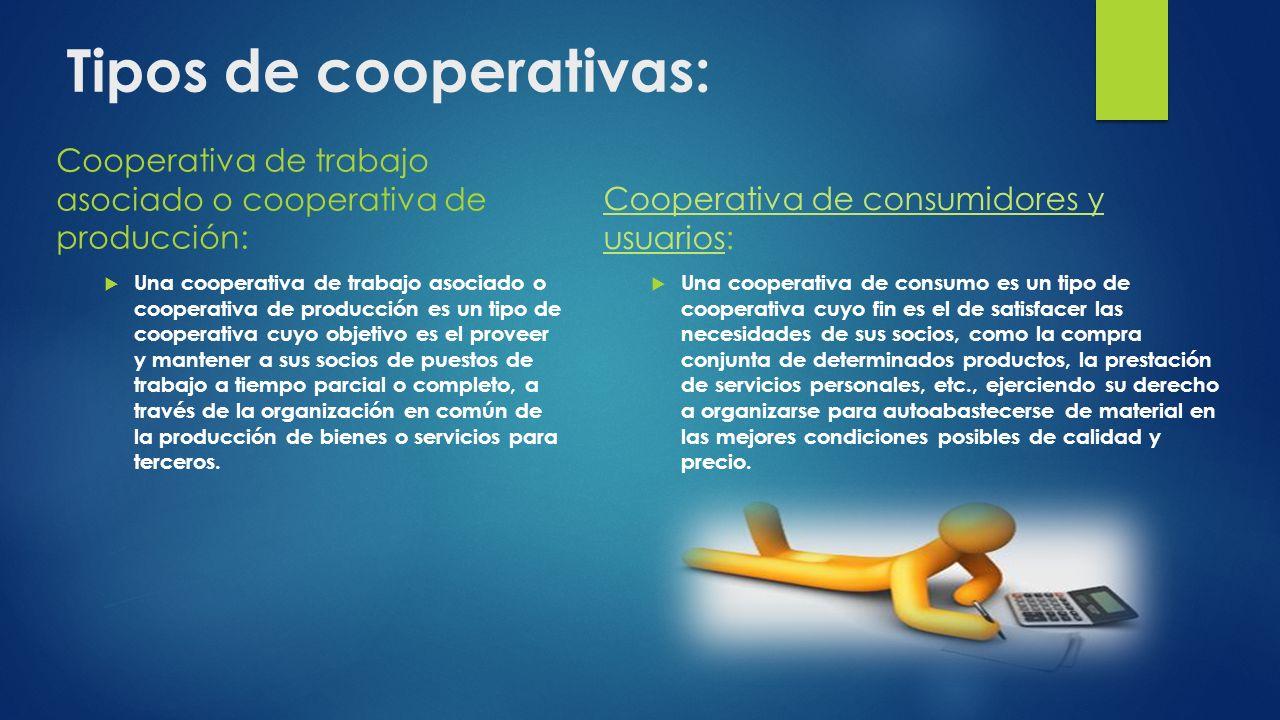 Tipos de cooperativas: Cooperativa de trabajo asociado o cooperativa de producción: Una cooperativa de trabajo asociado o cooperativa de producción es