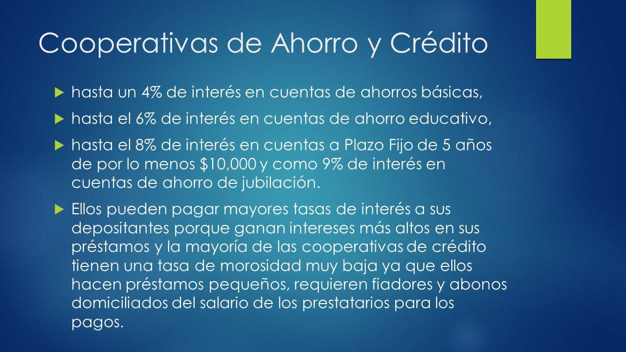 Cooperativas de Ahorro y Crédito hasta un 4% de interés en cuentas de ahorros básicas, hasta el 6% de interés en cuentas de ahorro educativo, hasta el