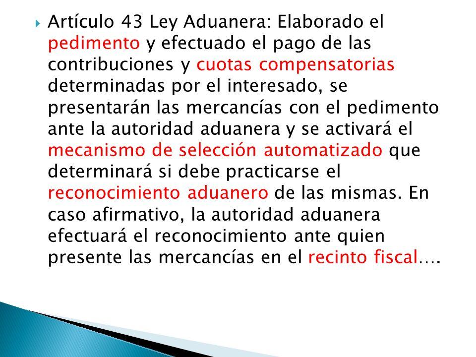 Artículo 43 Ley Aduanera: Elaborado el pedimento y efectuado el pago de las contribuciones y cuotas compensatorias determinadas por el interesado, se