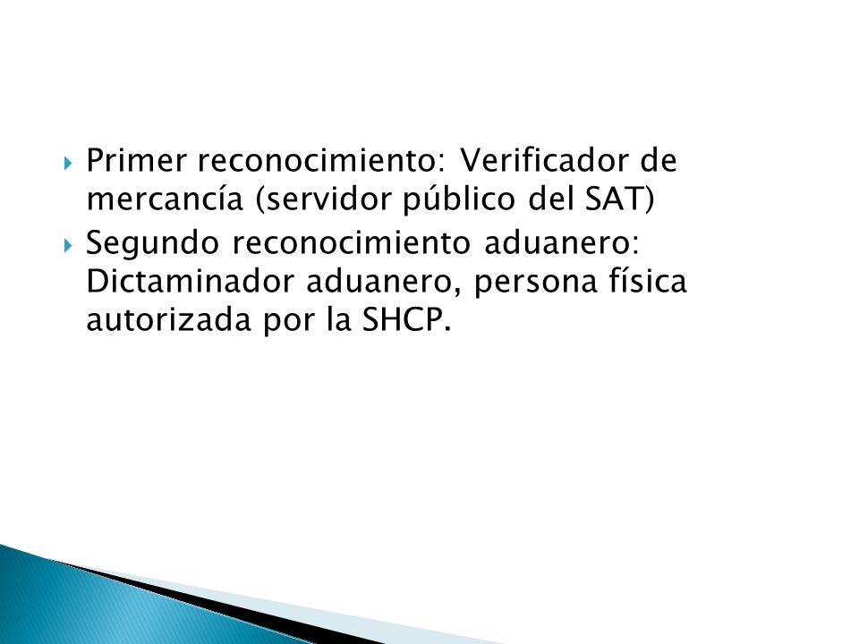 Primer reconocimiento: Verificador de mercancía (servidor público del SAT) Segundo reconocimiento aduanero: Dictaminador aduanero, persona física autorizada por la SHCP.
