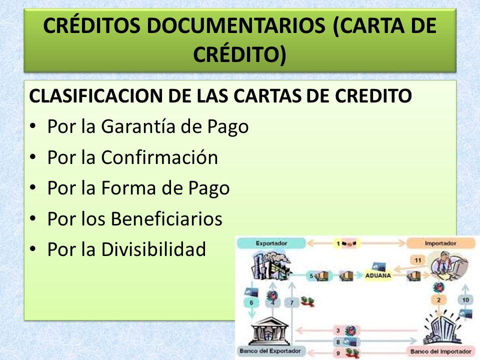 CLASIFICACION DE LAS CARTAS DE CREDITO Por la Garantía de Pago Por la Confirmación Por la Forma de Pago Por los Beneficiarios Por la Divisibilidad CLA