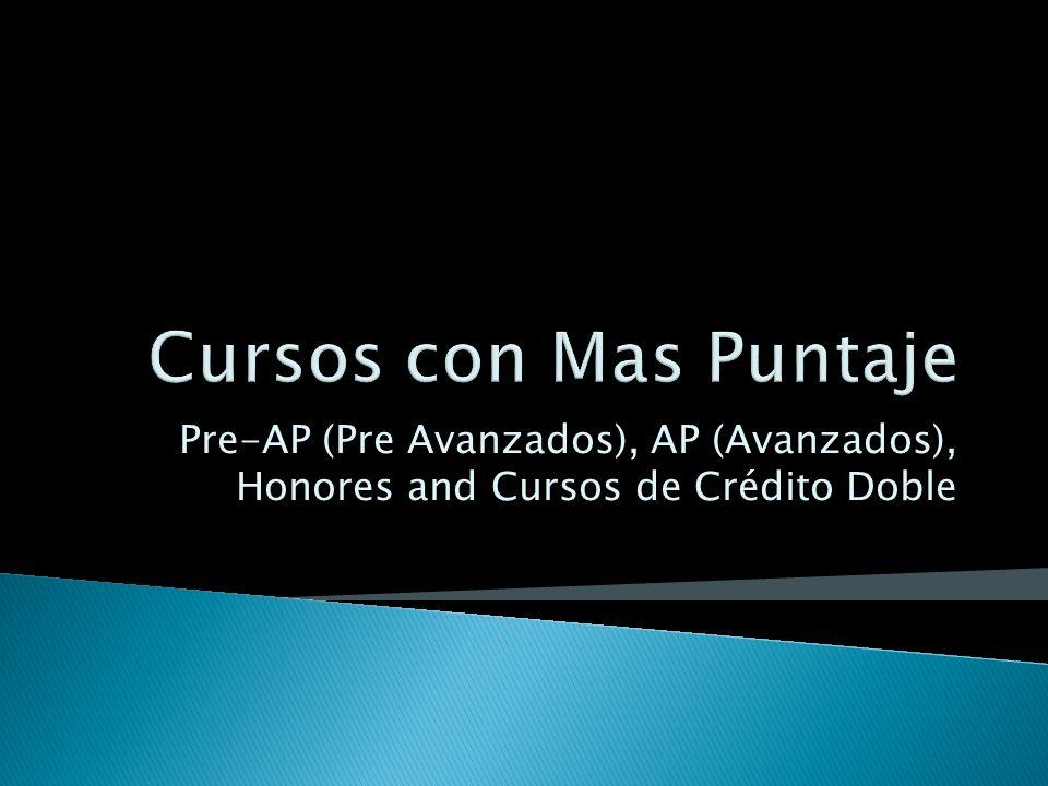 Pre-AP (Pre Avanzados), AP (Avanzados), Honores and Cursos de Crédito Doble