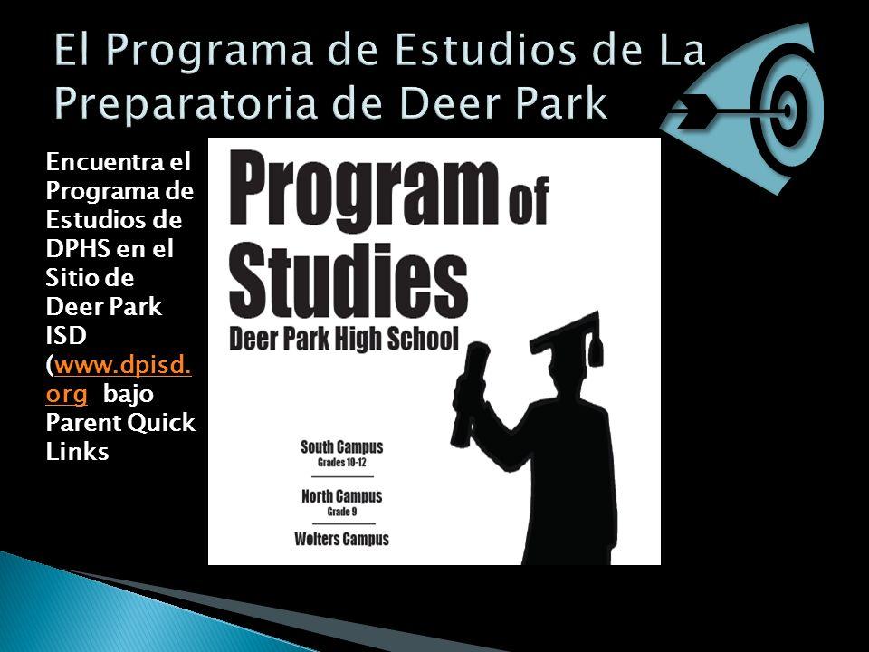 Encuentra el Programa de Estudios de DPHS en el Sitio de Deer Park ISD (www.dpisd. org bajo Parent Quick Linkswww.dpisd. org
