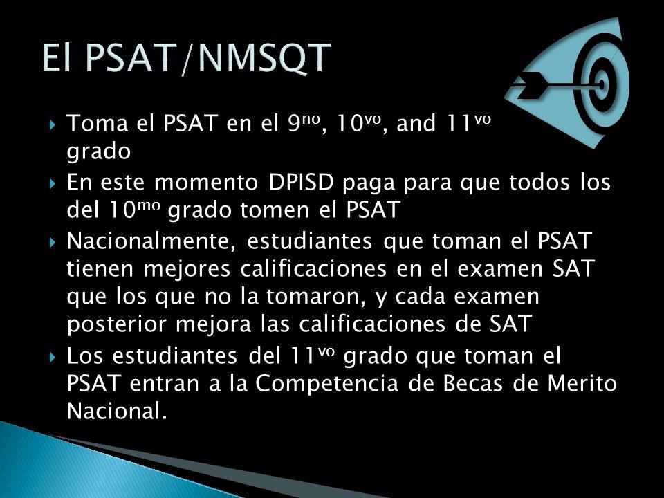 Toma el PSAT en el 9 no, 10 vo, and 11 vo grado En este momento DPISD paga para que todos los del 10 mo grado tomen el PSAT Nacionalmente, estudiantes