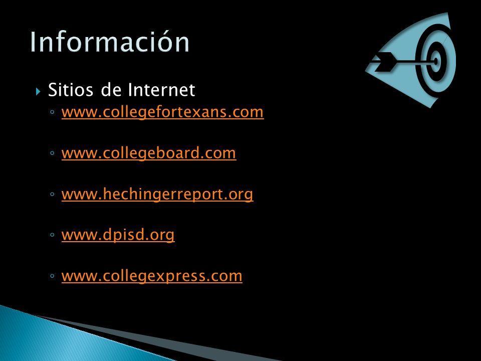 Sitios de Internet www.collegefortexans.com www.collegeboard.com www.hechingerreport.org www.dpisd.org www.collegexpress.com
