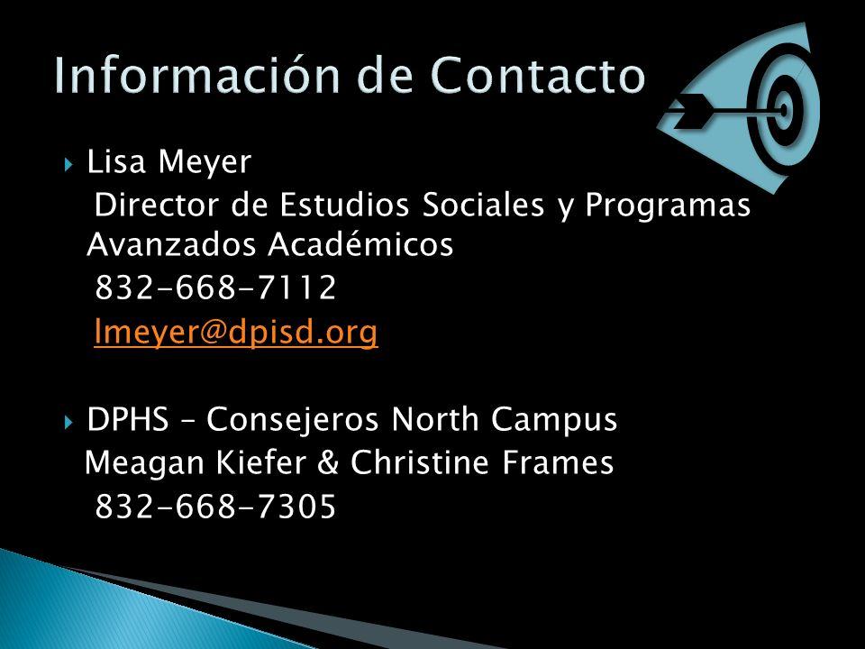 Lisa Meyer Director de Estudios Sociales y Programas Avanzados Académicos 832-668-7112 lmeyer@dpisd.org DPHS – Consejeros North Campus Meagan Kiefer &