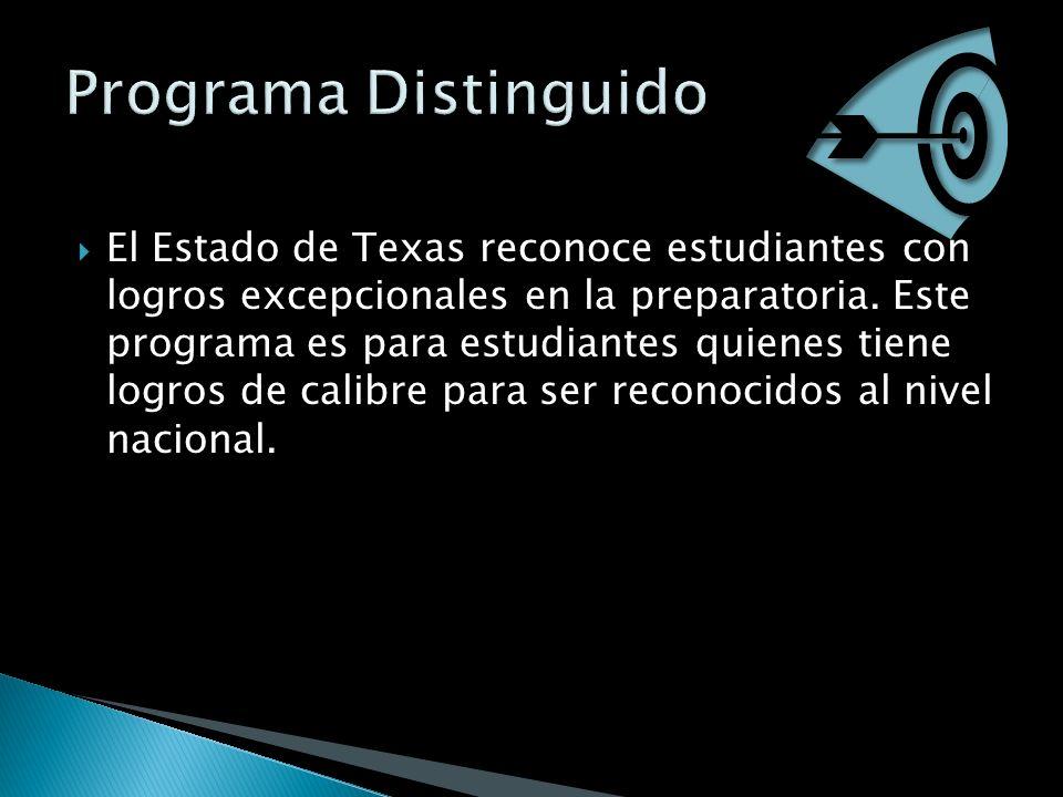 El Estado de Texas reconoce estudiantes con logros excepcionales en la preparatoria. Este programa es para estudiantes quienes tiene logros de calibre