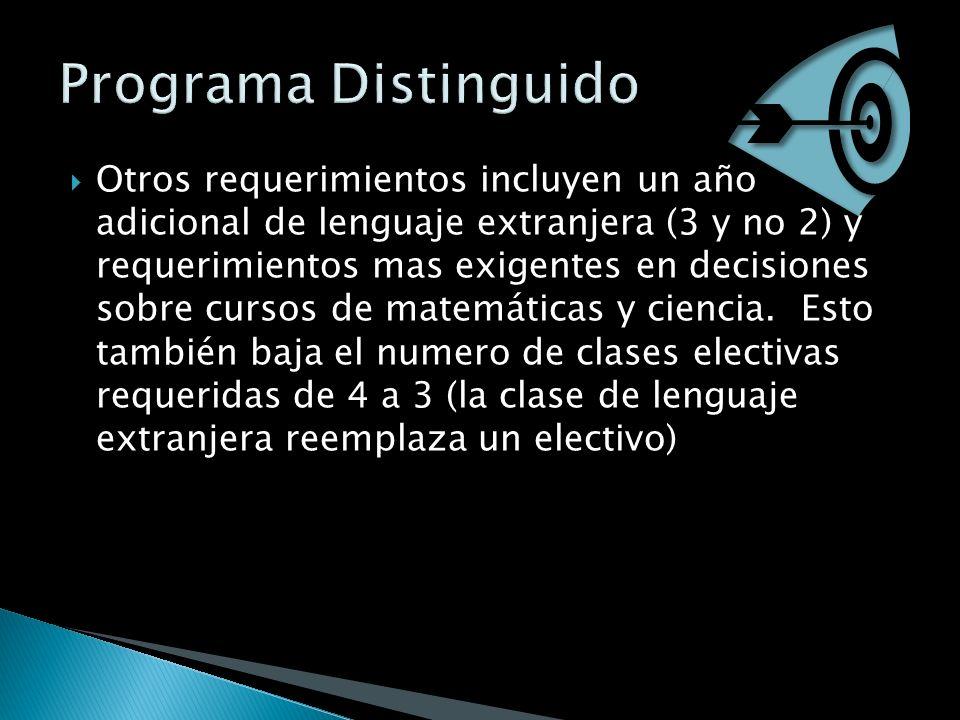 Otros requerimientos incluyen un año adicional de lenguaje extranjera (3 y no 2) y requerimientos mas exigentes en decisiones sobre cursos de matemáticas y ciencia.