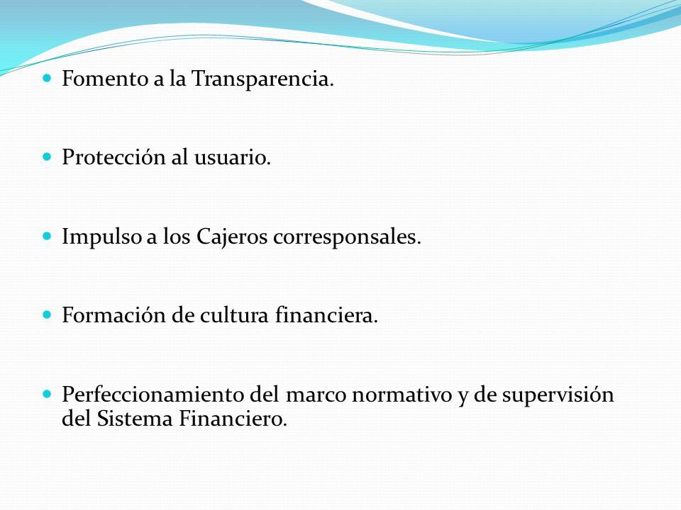 Fomento a la Transparencia. Protección al usuario. Impulso a los Cajeros corresponsales. Formación de cultura financiera. Perfeccionamiento del marco