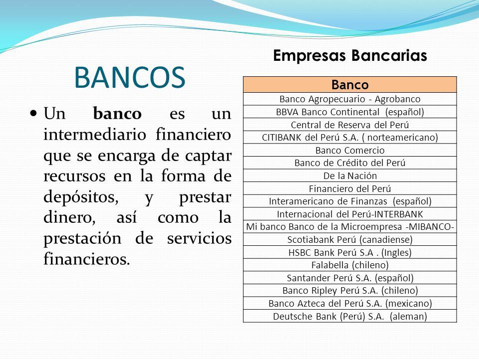 BANCOS Un banco es un intermediario financiero que se encarga de captar recursos en la forma de depósitos, y prestar dinero, así como la prestación de