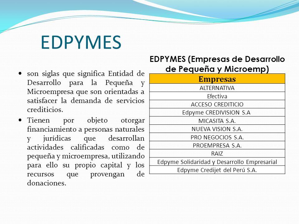EDPYMES son siglas que significa Entidad de Desarrollo para la Pequeña y Microempresa que son orientadas a satisfacer la demanda de servicios creditic