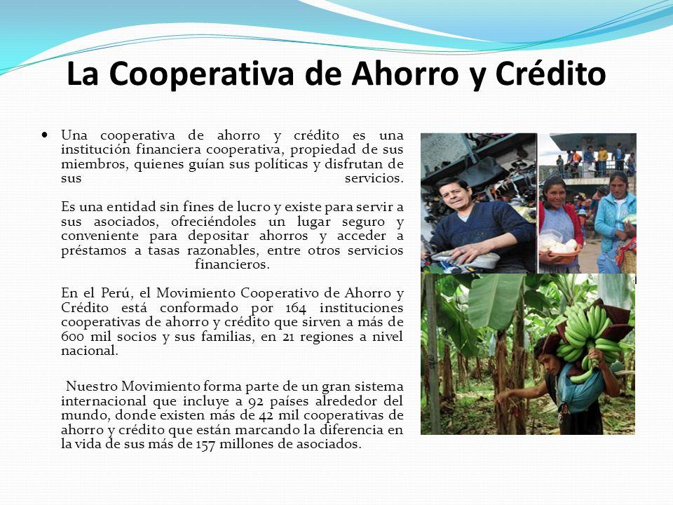 La Cooperativa de Ahorro y Crédito Una cooperativa de ahorro y crédito es una institución financiera cooperativa, propiedad de sus miembros, quienes g