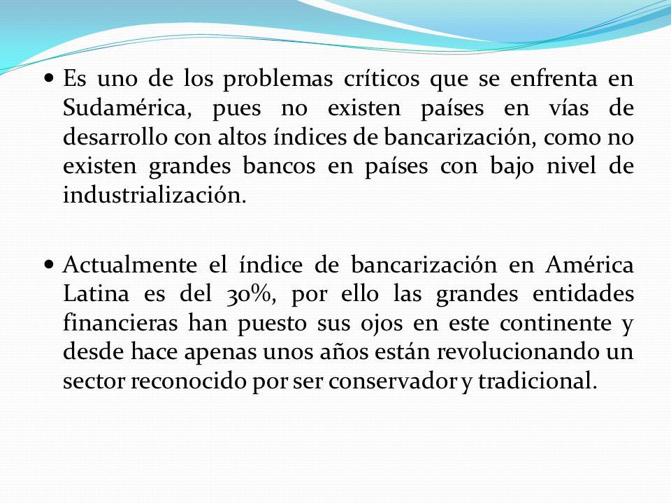 Es uno de los problemas críticos que se enfrenta en Sudamérica, pues no existen países en vías de desarrollo con altos índices de bancarización, como