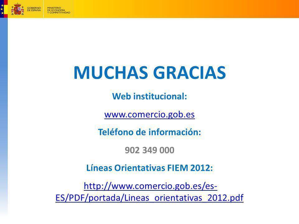 MUCHAS GRACIAS Web institucional: www.comercio.gob.es Teléfono de información: 902 349 000 Líneas Orientativas FIEM 2012: http://www.comercio.gob.es/e