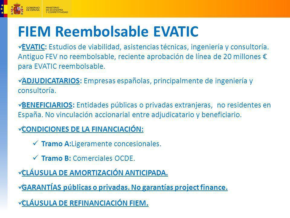 FIEM Reembolsable EVATIC EVATIC: Estudios de viabilidad, asistencias técnicas, ingeniería y consultoría. Antiguo FEV no reembolsable, reciente aprobac
