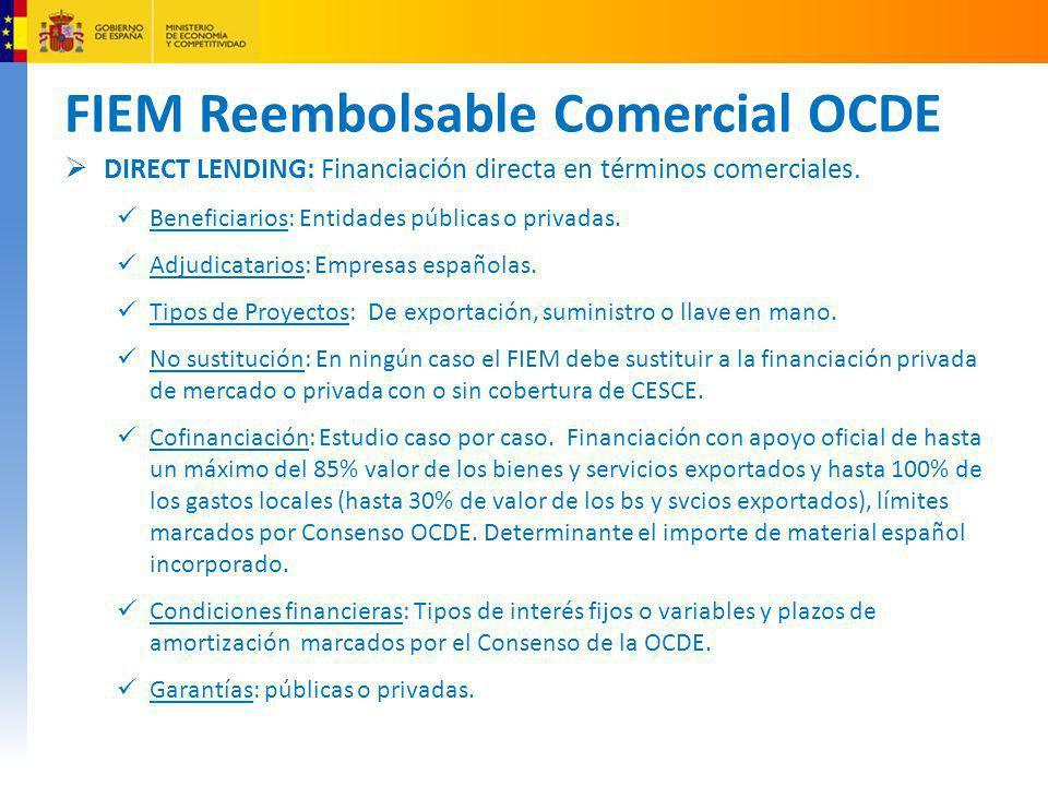 FIEM Reembolsable Comercial OCDE DIRECT LENDING: Financiación directa en términos comerciales. Beneficiarios: Entidades públicas o privadas. Adjudicat