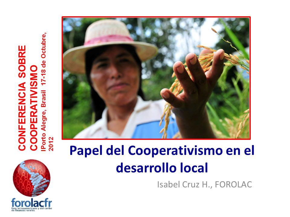 Papel del Cooperativismo en el desarrollo local Isabel Cruz H., FOROLAC CONFERENCIA SOBRE COOPERATIVISMO lPorto Alegre, Brasil 17-18 de Octubre, 2012