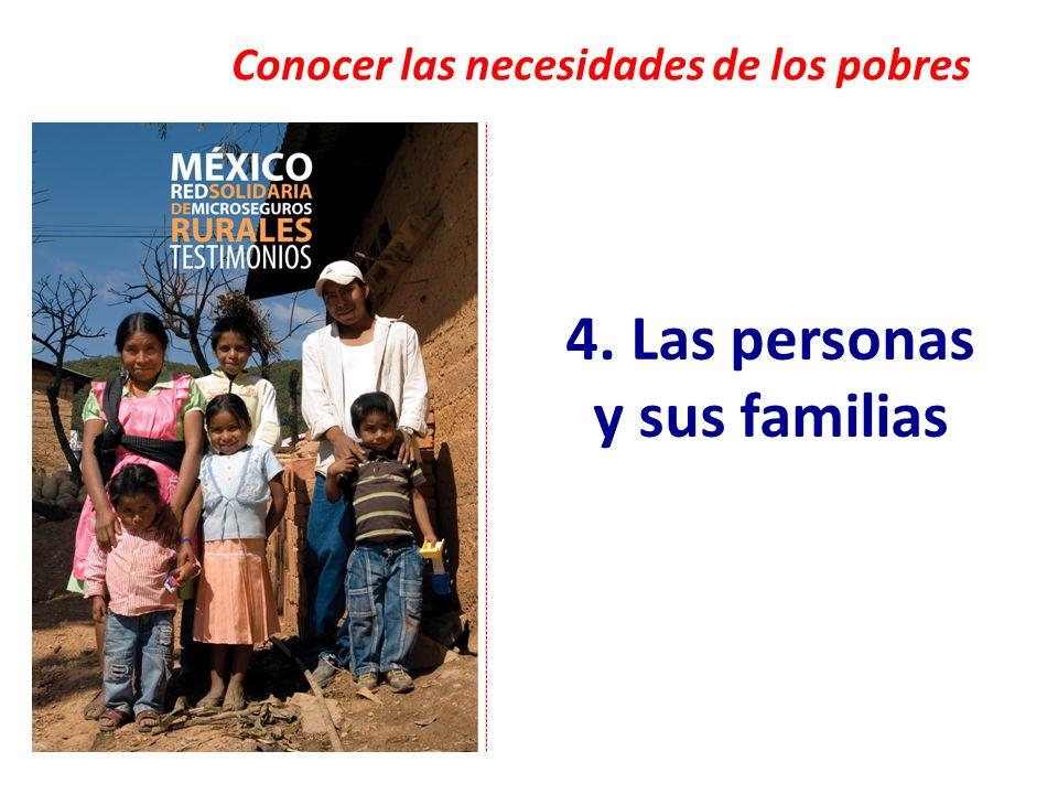 4. Las personas y sus familias Conocer las necesidades de los pobres