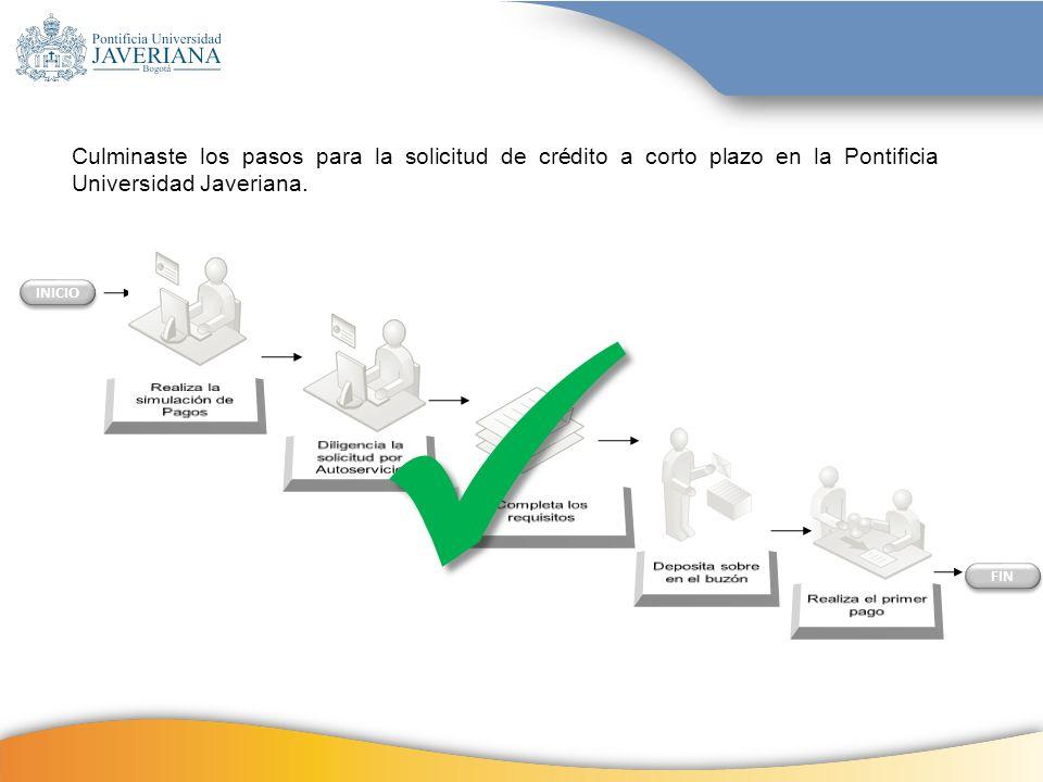 INICIO FIN Culminaste los pasos para la solicitud de crédito a corto plazo en la Pontificia Universidad Javeriana.