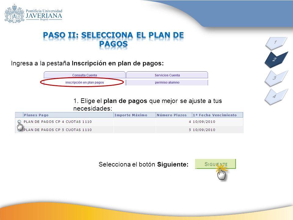 Ingresa a la pestaña Inscripción en plan de pagos: 1. Elige el plan de pagos que mejor se ajuste a tus necesidades: Selecciona el botón Siguiente: