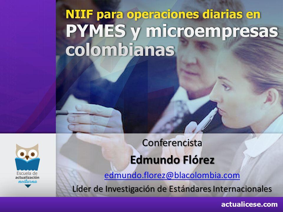 Conferencista Edmundo Flórez edmundo.florez@blacolombia.com Líder de Investigación de Estándares Internacionales