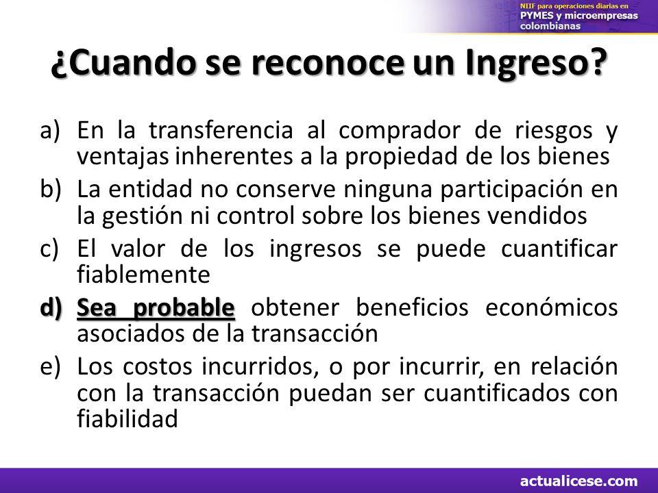 ¿Cuando se reconoce un Ingreso? a)En la transferencia al comprador de riesgos y ventajas inherentes a la propiedad de los bienes b)La entidad no conse