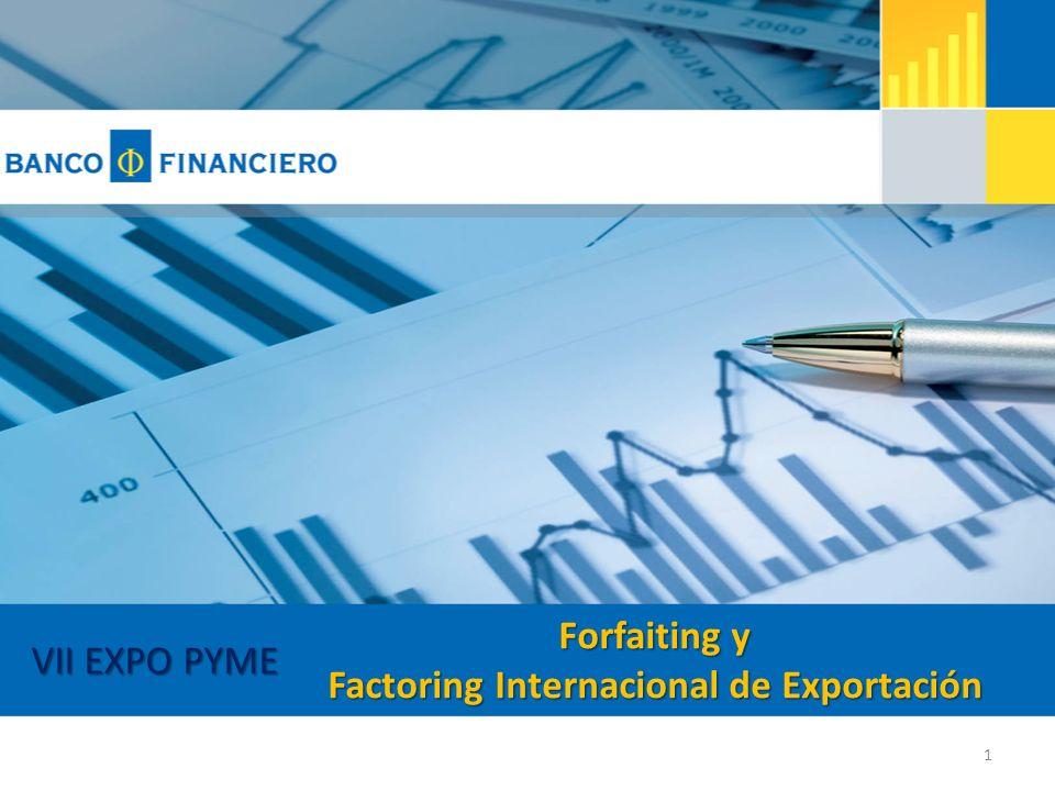 Forfaiting y Factoring Internacional de Exportación 1 VII EXPO PYME