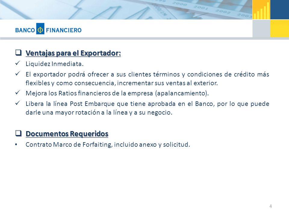 Ventajas para el Exportador: Ventajas para el Exportador: Liquidez Inmediata. El exportador podrá ofrecer a sus clientes términos y condiciones de cré