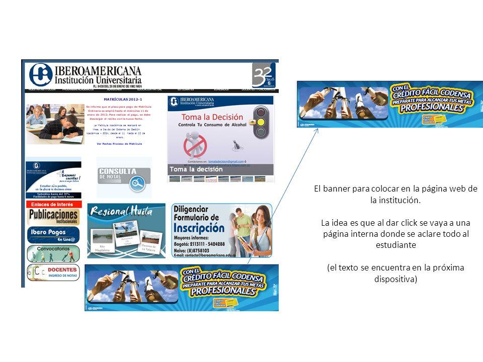 El banner para colocar en la página web de la institución. La idea es que al dar click se vaya a una página interna donde se aclare todo al estudiante