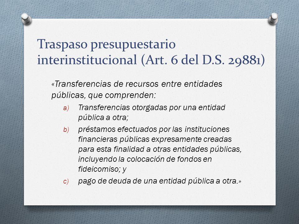 Traspaso presupuestario interinstitucional (Art. 6 del D.S. 29881) «Transferencias de recursos entre entidades públicas, que comprenden: a) Transferen