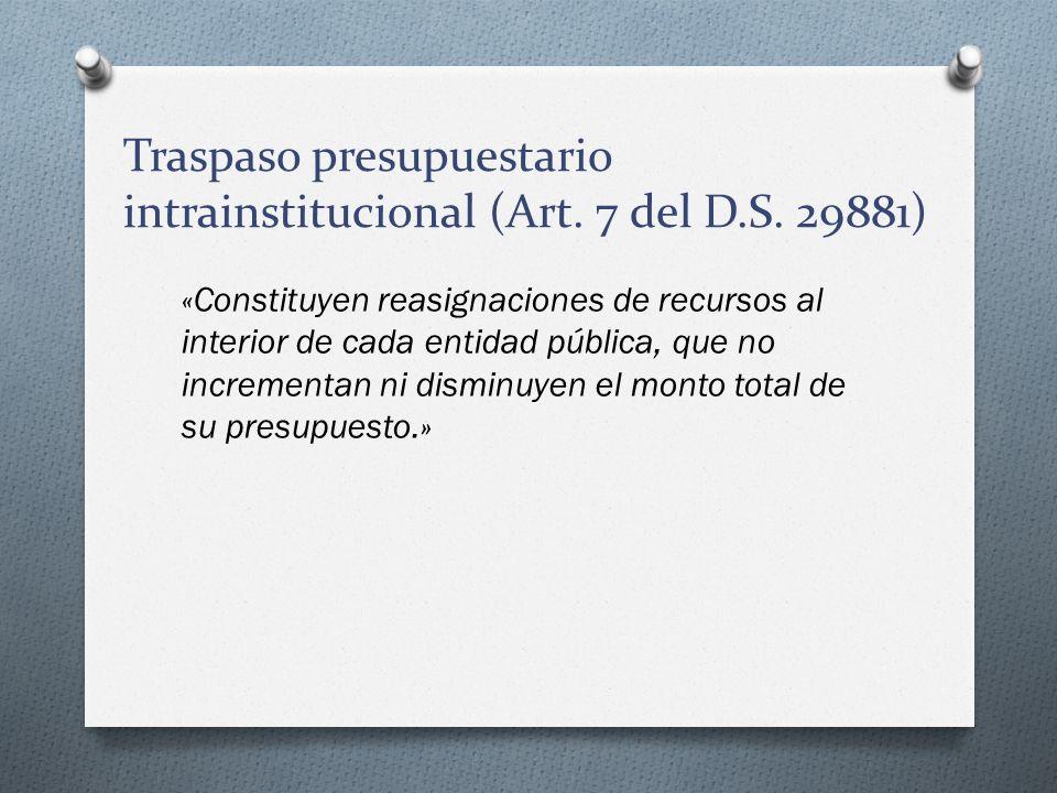 Traspaso presupuestario intrainstitucional (Art. 7 del D.S. 29881) «Constituyen reasignaciones de recursos al interior de cada entidad pública, que no