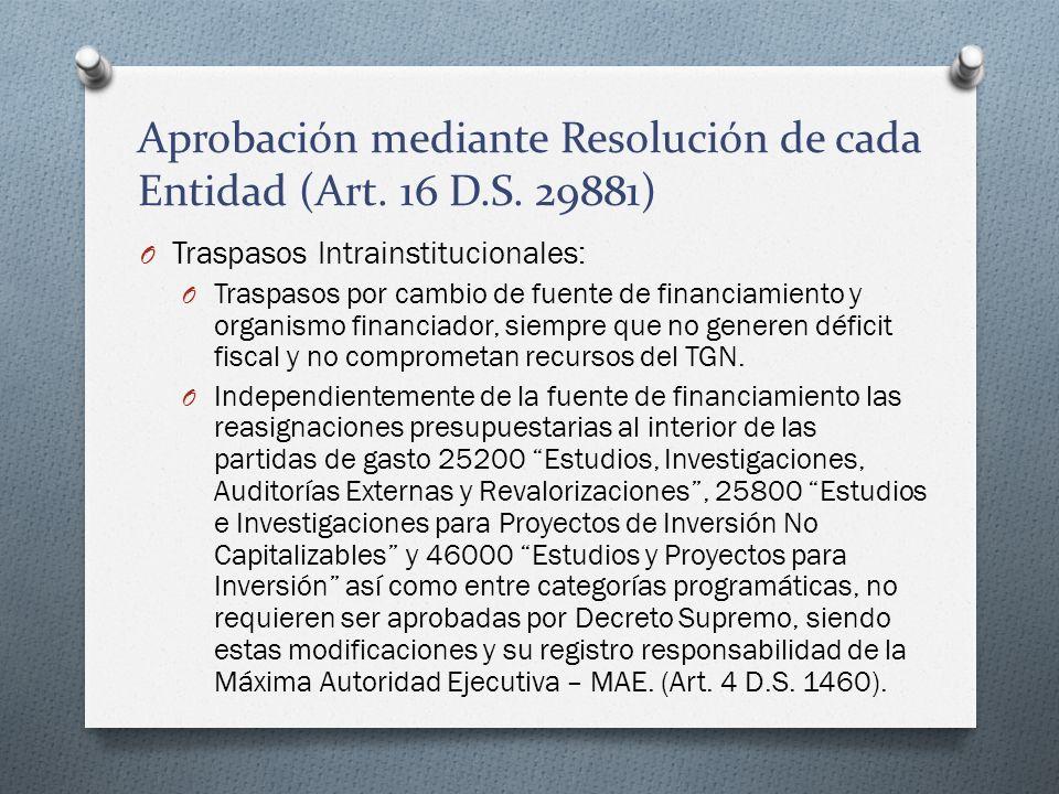 Aprobación mediante Resolución de cada Entidad (Art. 16 D.S. 29881) O Traspasos Intrainstitucionales: O Traspasos por cambio de fuente de financiamien
