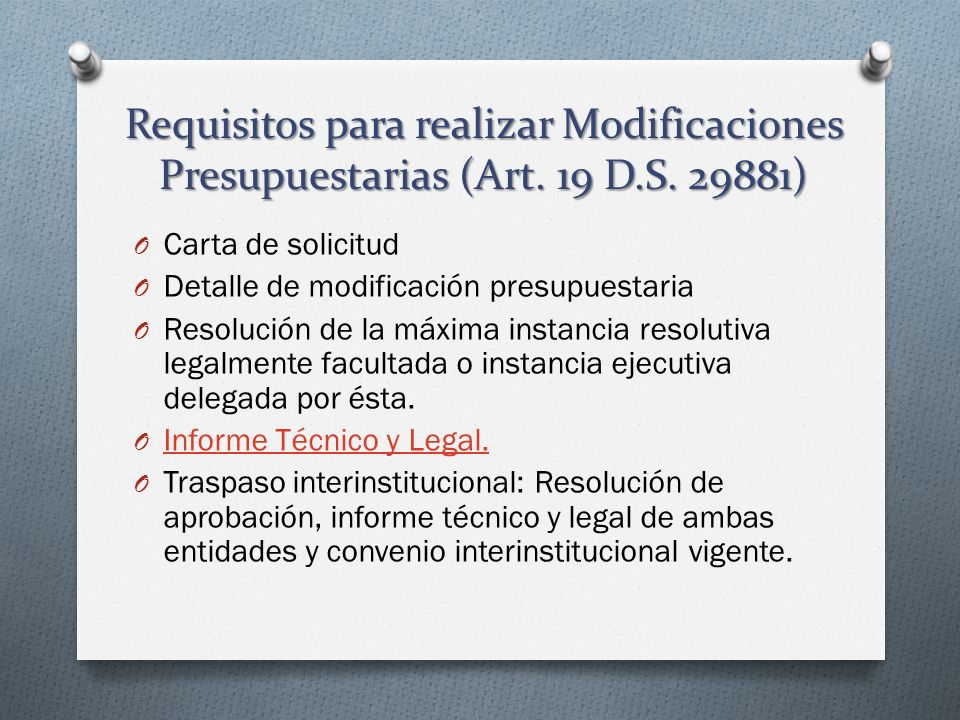 Requisitos para realizar Modificaciones Presupuestarias (Art. 19 D.S. 29881) O Carta de solicitud O Detalle de modificación presupuestaria O Resolució