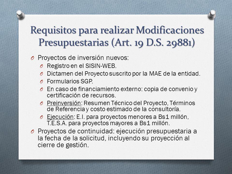 Requisitos para realizar Modificaciones Presupuestarias (Art. 19 D.S. 29881) O Proyectos de inversión nuevos: O Registro en el SISIN-WEB. O Dictamen d