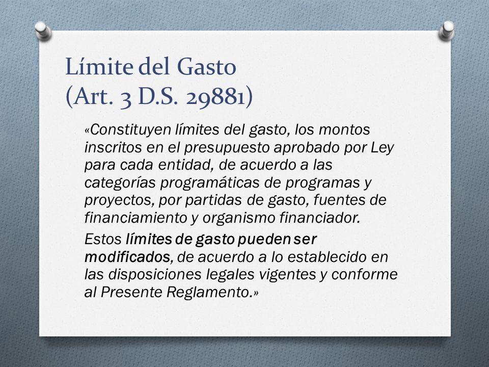 Límite del Gasto (Art. 3 D.S. 29881) «Constituyen límites del gasto, los montos inscritos en el presupuesto aprobado por Ley para cada entidad, de acu